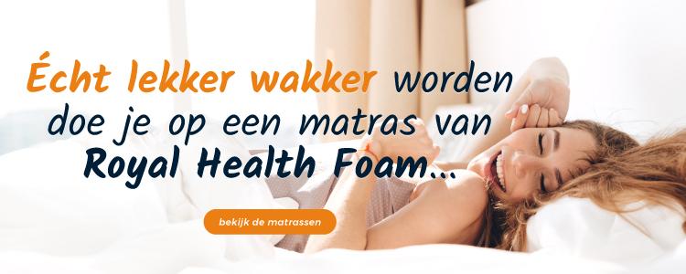 Echt lekker wakker worden doe je op een matras van Royal Health Foam